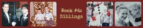 week 4 siblings